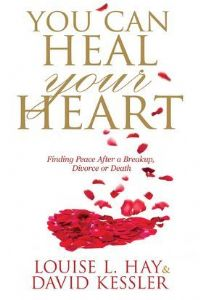 Louise Hay & David Kessler - You Can Heal Your Heart (Book)
